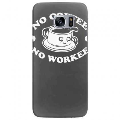 No Coffee No Workee Samsung Galaxy S7 Edge Case Designed By Tonyhaddearts