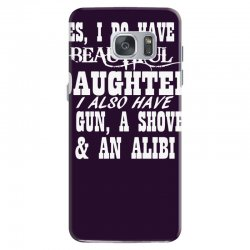 yes i do have a beautiful daughter a gun shovel funny Samsung Galaxy S7 | Artistshot