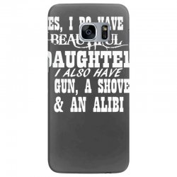 yes i do have a beautiful daughter a gun shovel funny Samsung Galaxy S7 Edge | Artistshot