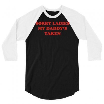 Sorry Ladies My Daddy's Taken 3/4 Sleeve Shirt Designed By Mdk Art