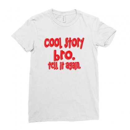 Cool Story Bro Tell It Again Ladies Fitted T-shirt Designed By Rita
