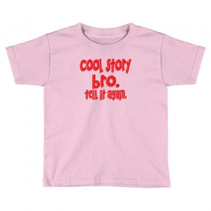 Cool Story Bro Tell It Again Toddler T-shirt Designed By Rita