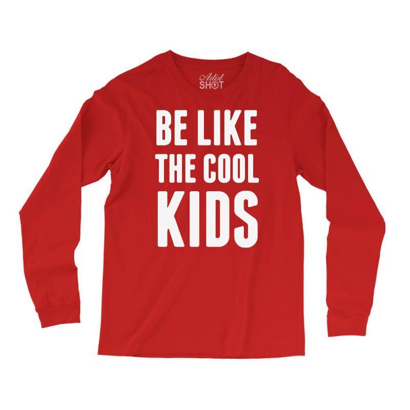 f538761e Custom Be Like The Cool Kids Long Sleeve Shirts By Mdk Art - Artistshot