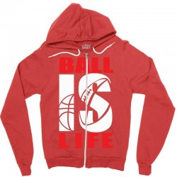 ball is life funny sports Zipper Hoodie | Artistshot
