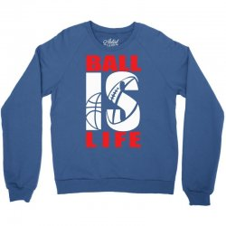ball is life funny sports Crewneck Sweatshirt | Artistshot