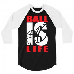 ball is life funny sports 3/4 Sleeve Shirt | Artistshot