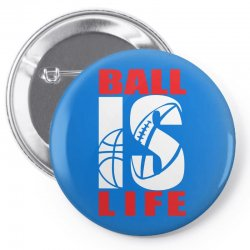 ball is life funny sports Pin-back button | Artistshot