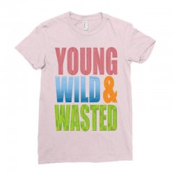 young wild wasted Ladies Fitted T-Shirt | Artistshot