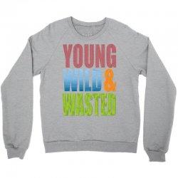 young wild wasted Crewneck Sweatshirt | Artistshot