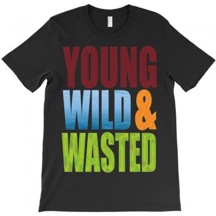 Young Wild Wasted T-shirt Designed By Killakam