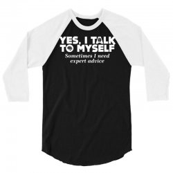 yes i talk to myself sometimes i need expert advice 3/4 Sleeve Shirt | Artistshot