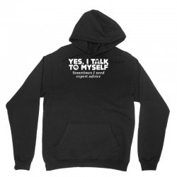 yes i talk to myself sometimes i need expert advice Unisex Hoodie | Artistshot