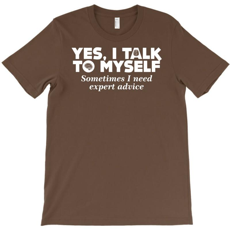 Yes I Talk To Myself Sometimes I Need Expert Advice T-shirt | Artistshot