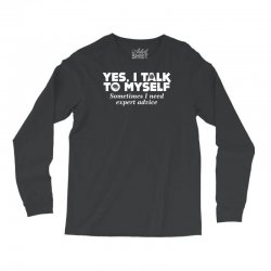 yes i talk to myself sometimes i need expert advice Long Sleeve Shirts | Artistshot