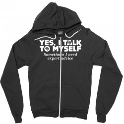 yes i talk to myself sometimes i need expert advice Zipper Hoodie | Artistshot