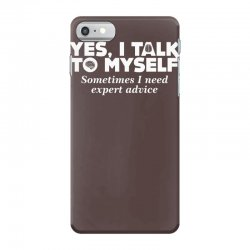 yes i talk to myself sometimes i need expert advice iPhone 7 Case | Artistshot