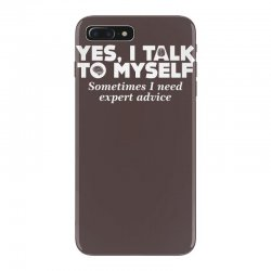 yes i talk to myself sometimes i need expert advice iPhone 7 Plus Case | Artistshot