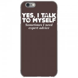 yes i talk to myself sometimes i need expert advice iPhone 6/6s Case | Artistshot
