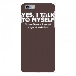 yes i talk to myself sometimes i need expert advice iPhone 6 Plus/6s Plus Case | Artistshot