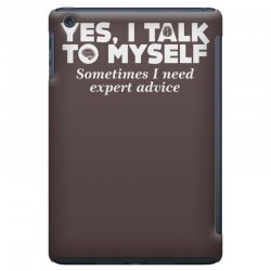 yes i talk to myself sometimes i need expert advice iPad Mini | Artistshot