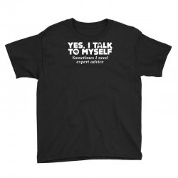 yes i talk to myself sometimes i need expert advice Youth Tee | Artistshot