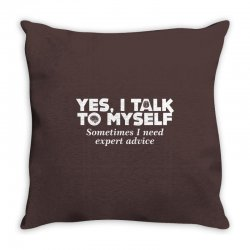 yes i talk to myself sometimes i need expert advice Throw Pillow | Artistshot