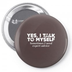 yes i talk to myself sometimes i need expert advice Pin-back button | Artistshot