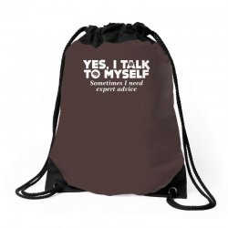 yes i talk to myself sometimes i need expert advice Drawstring Bags | Artistshot