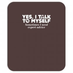 yes i talk to myself sometimes i need expert advice Mousepad | Artistshot