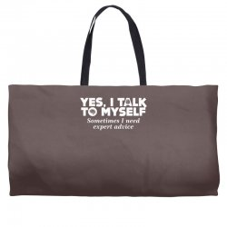 yes i talk to myself sometimes i need expert advice Weekender Totes | Artistshot