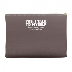 yes i talk to myself sometimes i need expert advice Accessory Pouches | Artistshot