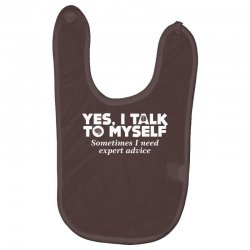 yes i talk to myself sometimes i need expert advice Baby Bibs | Artistshot