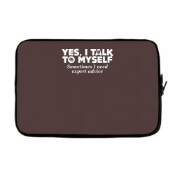 yes i talk to myself sometimes i need expert advice Laptop sleeve | Artistshot