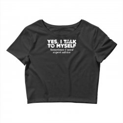 yes i talk to myself sometimes i need expert advice Crop Top | Artistshot