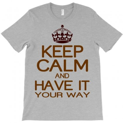 Keep Calm Have It T-shirt Designed By Rita