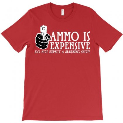 Ammo Is Expensive T-shirt Designed By Rita