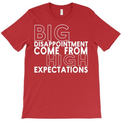 Big Disappointment Come From High Expectations T-shirt Designed By Rita
