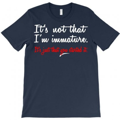 It's Not That I'm Immature T-shirt Designed By Rita