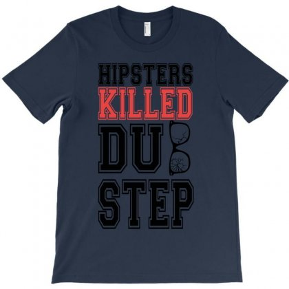Hipsters Killed Dubstep T-shirt Designed By Rita