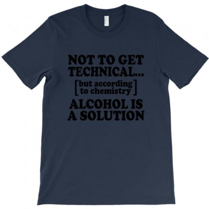 Alcohol Is A Solution T Shirt T-shirt Designed By Rita