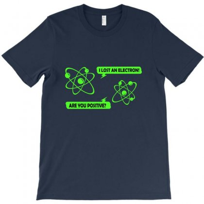 I Lost An Electron! T Shirt T-shirt Designed By Rita