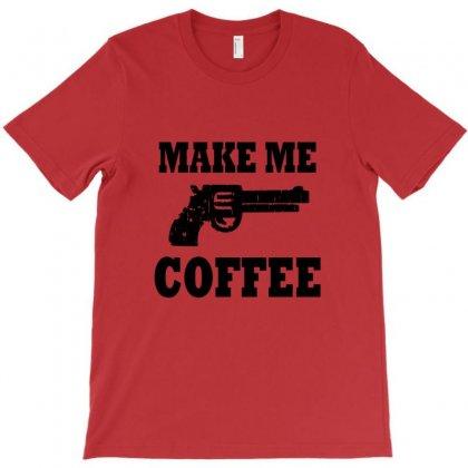 Make Me Coffee T-shirt Designed By Rita