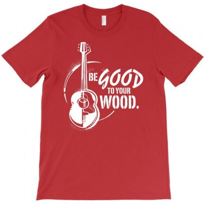 Be Good To Your Wood T-shirt Designed By Mdk Art