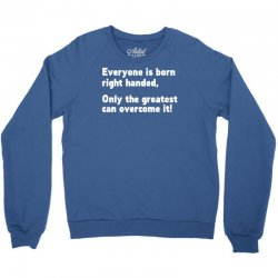 everyone born right handed left handed Crewneck Sweatshirt | Artistshot