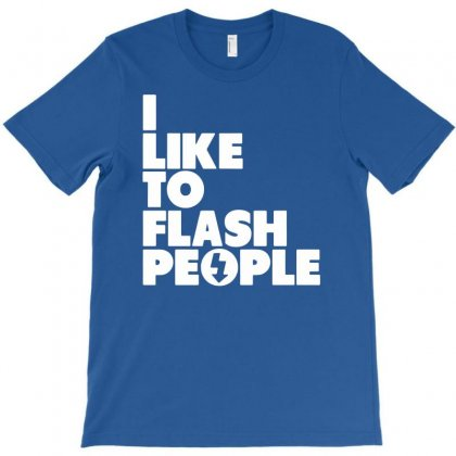 I Like To Flash People T-shirt Designed By Mdk Art