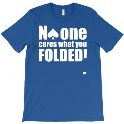 No One Cares What You Folded T-shirt Designed By Mdk Art
