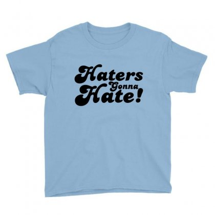 Haters Gonna Hate  Hate Youth Tee Designed By Killakam