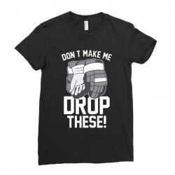 don't make me drop these hockey gloves athletic party sports humor Ladies Fitted T-Shirt | Artistshot