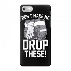 don't make me drop these hockey gloves athletic party sports humor iPhone 7 Case | Artistshot