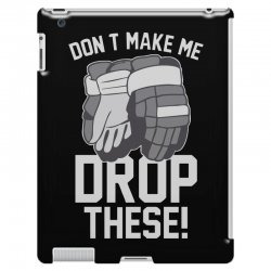 don't make me drop these hockey gloves athletic party sports humor iPad 3 and 4 Case | Artistshot